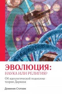 Эволюция: наука или религия? Обидеологической подоплеке теории Дарвина